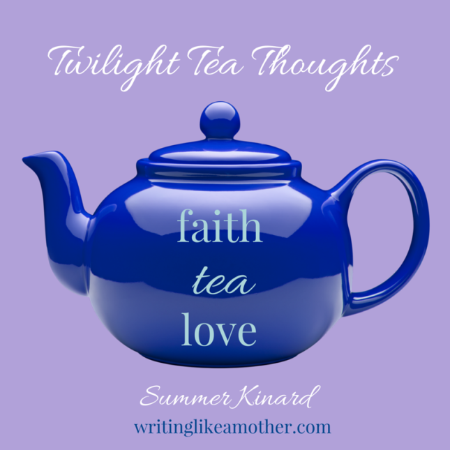 Reflections at the end of the day on faith, tea, and love.