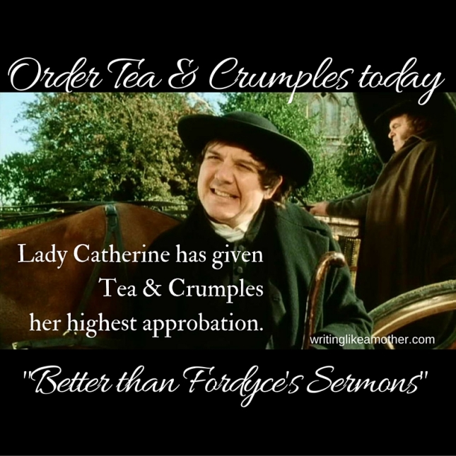 Lady Catherine even condescended to say that Tea &Crumples is even better than Fordyce's Sermons.