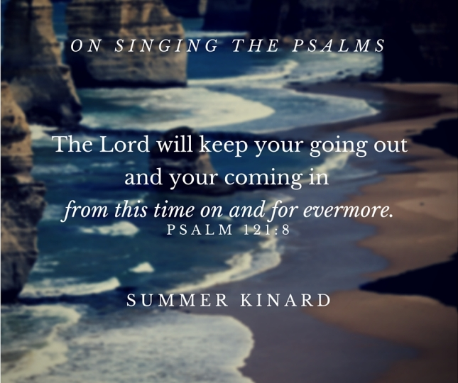The Lord will keep your going out and your coming in from this time on and for evermore.