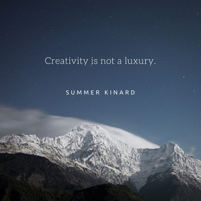 Creativity is not a luxury.