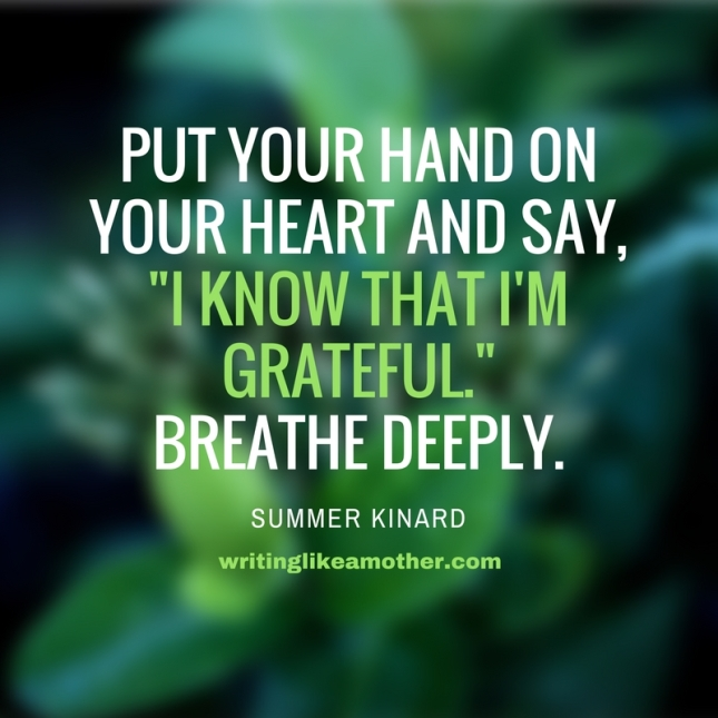 Put your hand on your heart and say, -I Know that I'm grateful.-Breathe deeply.