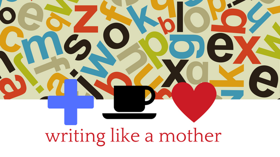 Writing Like a Mother