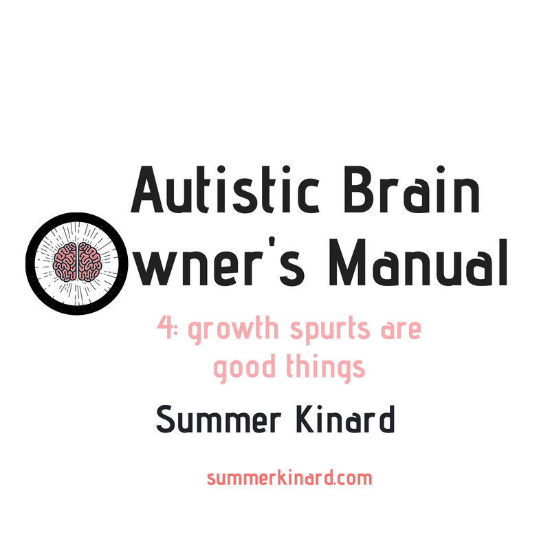 Autistic Brain Owner's Manual 4: Growth Spurts are Good Things