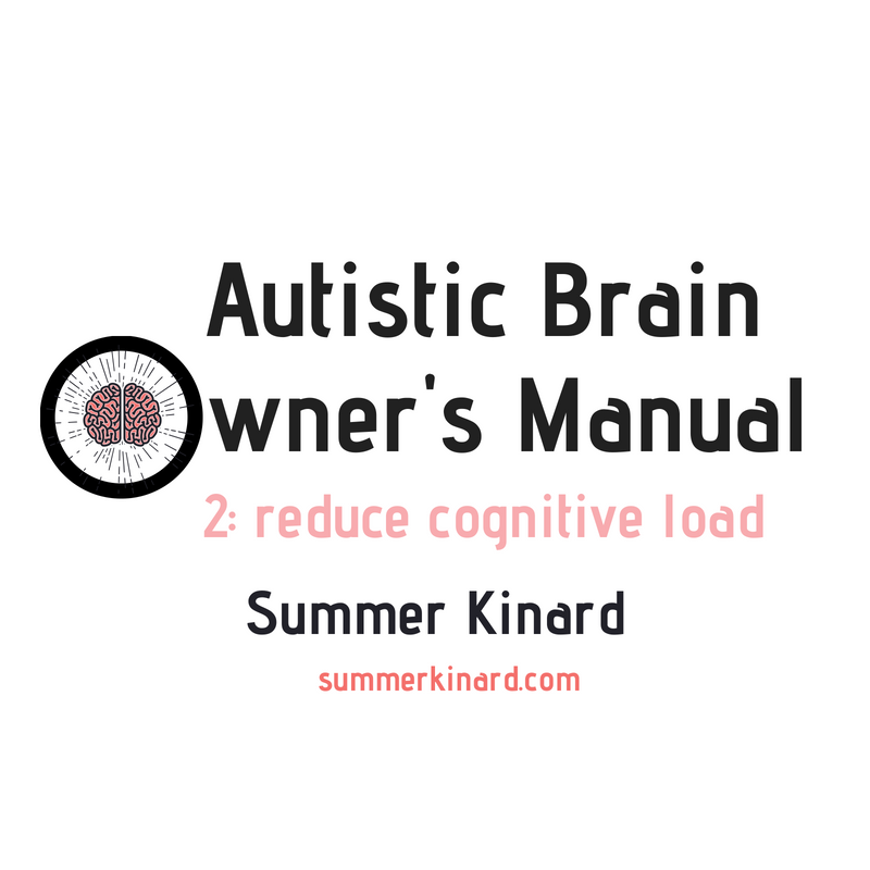 Autistic Brain Owner's Manual Lesson 2: Reduce Cognitive Load